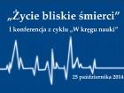 """I konferencja naukowa """"Życie bliskie śmierci"""
