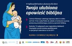 """IV edycja Ogólnopolskiego Konkursu Plastycznego dla Dzieci pn. """"Twoja ulubiona opowieść biblijna"""""""