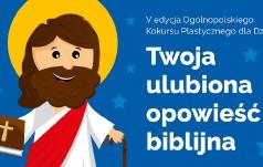 """Konkurs plastyczny: """"Twoja ulubiona opowieść biblijna"""""""