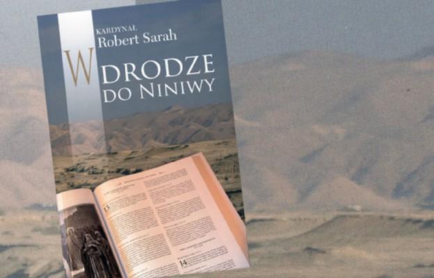 """Kard. Robert Sarah, """"W drodze do Niniwy""""."""