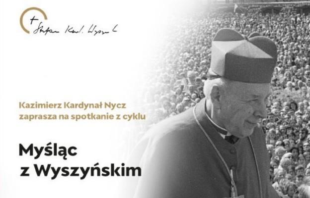 """""""Myśląc z Wyszyńskim"""" nt. """"Dlaczego Prymas Tysiąclecia? Co zawdzięczamy kard. St. Wyszyńskiemu?"""""""