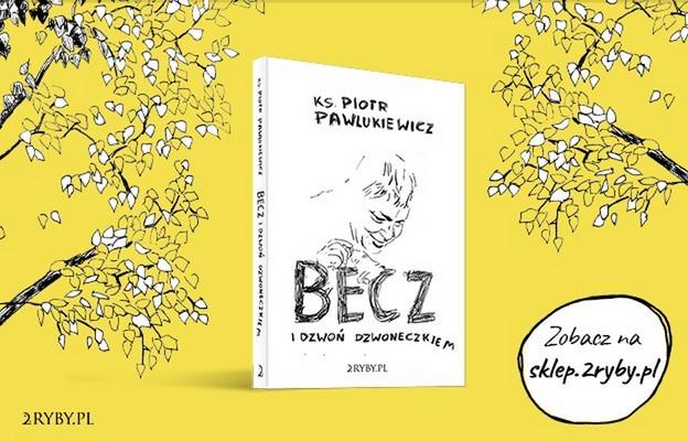 Becz i dzwoń dzwoneczkiem. Nowa książka ks. Pawlukiewicza!