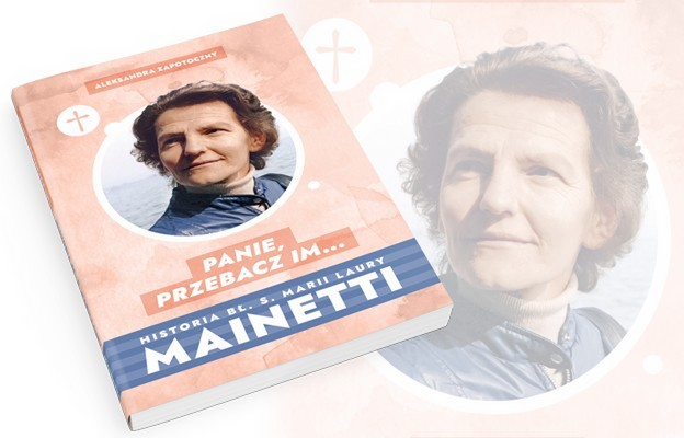 Panie przebacz im. Historia bł. Siostry Marii Laury Mainetti